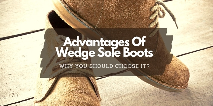 Advantages Of Wedge Sole Boots