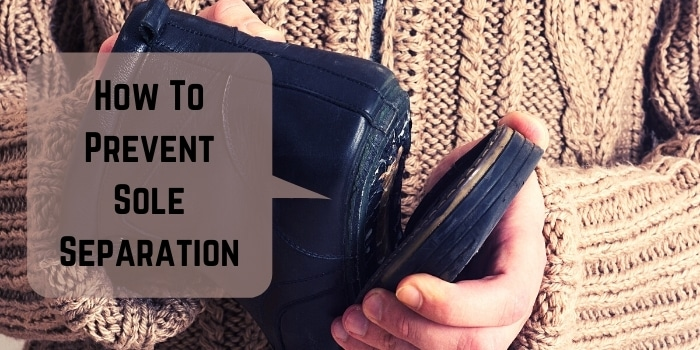 How To Prevent Sole Separation