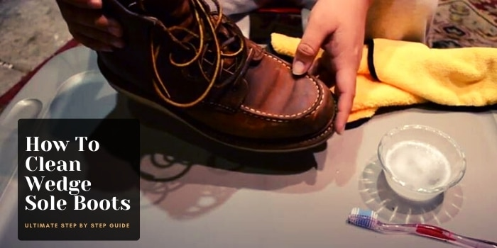 How To Clean Wedge Sole Boots