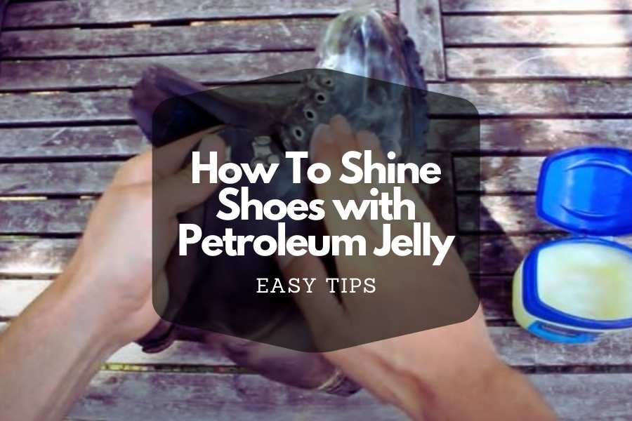 how-to-shine-shoes-with-petroleum-jelly